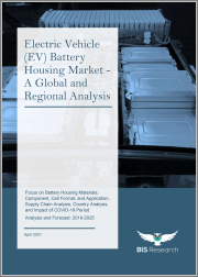 Electric Vehicle (EV) Battery Housing Market - A Global & Regional Analysis: Focus on Battery Housing Materials, Component, Cell Format, & Application, Supply Chain Analysis, Country Analysis, Impact of COVID-19 Period-Analysis & Forecast, 2019-2025