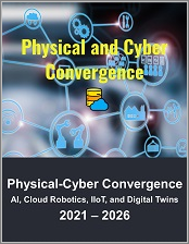 Physical and Cyber Industrial Convergence: AI, Cloud Robotics, Industrial IoT, Digital Twins and Telerobotics Solutions 2021 - 2026