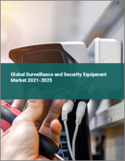 Global Surveillance and Security Equipment Market 2021-2025