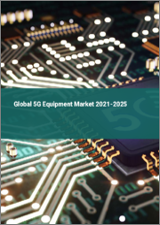 Global 5G Equipment Market 2021-2025
