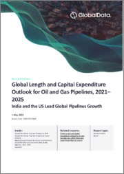 Global Length and Capital Expenditure Outlook for Oil and Gas Pipelines to 2025 - India and the United States of America (USA) Lead Global Pipelines Growth