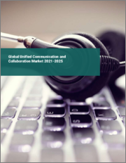 Global Unified Communication and Collaboration Market 2021-2025