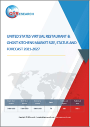 United States Virtual Restaurant & Ghost Kitchens Market Size, Status And Forecast 2021-2027