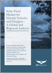 Solar Panel Market for Electric Vehicles & Chargers-A Global & Regional Analysis: Focus on Charger Levels (Level 1, Level 2, & Level 3), Vehicle Types, Material Type & Region-Analysis & Forecast, 2020-2030