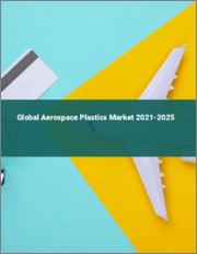 Global Aerospace Plastics Market 2021-2025