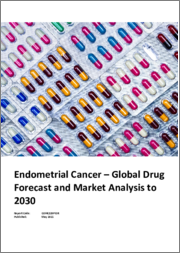 Endometrial Cancer - Global Drug Forecast and Market Analysis to 2030