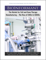 The Market for Cell and Gene Therapy Manufacturing - The Rise of CMOs & CDMOs (2021)