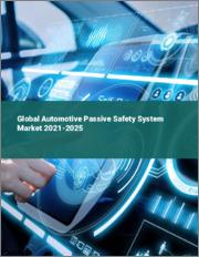 Global Automotive Passive Safety System Market 2021-2025