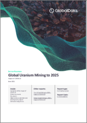 Global Uranium Mining to 2025 - Updated with Impact of COVID-19