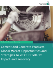 Cement And Concrete Products Global Market Opportunities And Strategies To 2030: COVID-19 Impact and Recovery