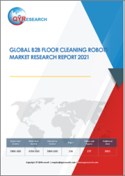 Global B2B Floor Cleaning Robots Market Research Report 2021
