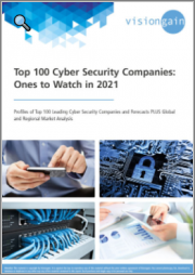 Top 100 Cyber Security Companies: Ones to Watch in 2021 - Profiles of Top 100 Leading Cyber Security Companies and Forecasts, plus Global and Regional Market Analysis
