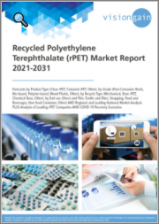 Recycled Polyethylene Terephthalate (rPET) Market Report 2021-2031: Forecasts by Product Type, by Grade, by Recycle Type, by End-use, Regional & Leading National Market Analysis, Leading rPET Companies, and COVID-19 Recovery Scenarios