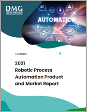 2021 - 2022 Robotic Process Automation Product and Market Report