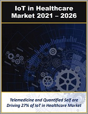 IoT in Healthcare Market by Technology, Infrastructure, Devices, Connectivity, Organization Type, Solutions and Apps 2021 - 2026