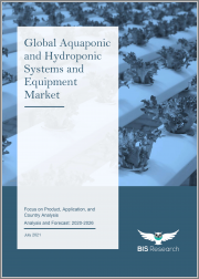 Global Aquaponic and Hydroponic Systems and Equipment Market: Focus on Product, Application, and Country Analysis - Analysis and Forecast, 2020-2026
