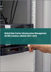 Global Data Center Infrastructure Management (DCIM) Solutions Market 2021-2025
