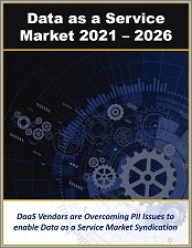 Data as a Service Market by Enterprise, Industrial, Public, and Government Data Applications and Services 2021 - 2026