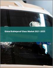 Global Bulletproof Glass Market 2021-2025