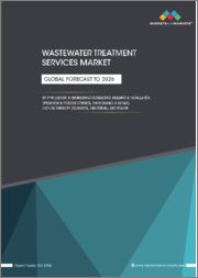 Wastewater Treatment Services Market by Service Type(Designing & Engineering Consulting, Building & Installation Services), End-User (Municipal and Industrial), Industrial End-User (Chemical & Pharma, Oil & Gas) and Region - Global Forecast to 2026