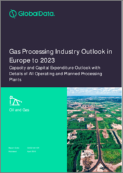 Gas Processing Industry Outlook in Europe to 2022 - Capacity and Capital Expenditure Forecasts with Details of All Operating and Planned Processing Plants
