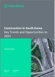 Construction in South Korea - Key Trends and Opportunities to 2023