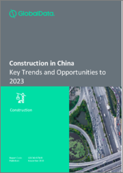 Construction in China - Key Trends and Opportunities to 2023