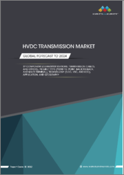 HVDC Transmission Market by Component (Converter Stations, Transmission Cables, and Others), Project Type (Point-to-Point, Back-to-Back, and Multi-Terminal), Technology (CCC, VSC, and lCC), Application, and Geography - Global Forecast to 2024