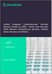 United Kingdom Cardiovascular Devices Market Outlook to 2025 - Aortic and Vascular Graft Devices, Atherectomy Devices, Cardiac Assist Devices and Others