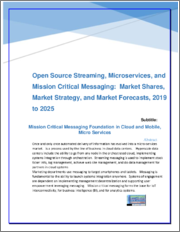 Middleware Messaging - Open Source Streaming, Microservices and Mission Critical Messaging: Market Shares, Strategies and Forecasts, 2019 to 2025