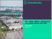 The Global Military Infrastructure and Logistics Market 2020-2030