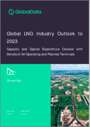 Global LNG Industry Outlook to 2023 - Capacity and Capital Expenditure Outlook with Details of All Operating and Planned Terminals