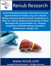 United States Biopsy Market, Volume & Forecast by Segments (Breast, Prostate, Lung, Liver ,Thyroid, Kidney, Colorectal and Skin) Cancer, Companies