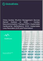 China Cardiac Rhythm Management Devices Market Outlook to 2025 - Cardiac Resynchronisation Therapy (CRT), Implantable Cardioverter Defibrillators (ICD), Implantable Loop Recorders (ILR) and Pacemakers