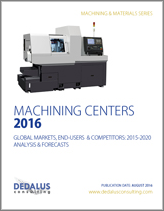 Machining Centers 2018: Turning, Vertical and Horizontal Machining Centers - Global Markets, End-Users & Competitors: Analysis & Forecasts