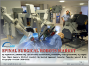 Spinal Surgical Robots Market: By Surgical Type ; By Surgical Approach ; By Condition ; By Applications ; By End User ; By Geographic Analysis - Forecast 2018-2023