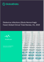Ebolavirus Infections (Ebola Hemorrhagic Fever) Global Clinical Trials Review, H1, 2019