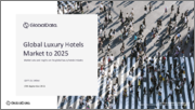 Global Luxury Hotels Market to 2023: Market data and insights on the global luxury hotels industry