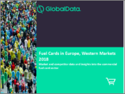 Fuel Cards in Europe, Western Markets 2018: Market and competitor data and insights into the commercial fuel card sector