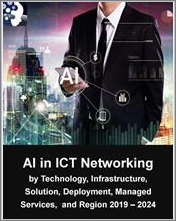 AI in ICT Networking Market by Technology, Infrastructure, Solution, Deployment, Managed Services, and Region 2019 - 2024