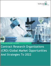 Contract Research Organizations (CRO) Global Market Opportunities And Strategies To 2022