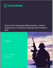 Future of the Vietnamese Defense Industry - Market Attractiveness, Competitive Landscape and Forecasts to 2024