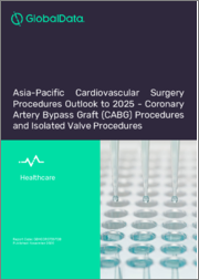 Asia-Pacific Cardiovascular Surgery Procedures Outlook to 2025 - Coronary Artery Bypass Graft (CABG) Procedures and Isolated Valve Procedures