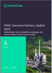 HVDC Converter Stations, Update 2019 - Global Market Size, Competitive Landscape, Key Country Analysis, and Forecast to 2023