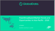 Fixed Broadband Market Trends and Opportunities in Asia-Pacific - 2019