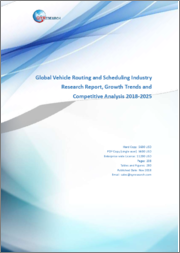 Global Vehicle Routing and Scheduling Industry Research Report, Growth Trends and Competitive Analysis 2018-2025