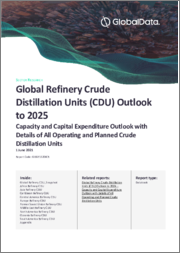Global Refinery Crude Distillation Units (CDU) Outlook to 2025 - Capacity and Capital Expenditure Outlook with Details of All Operating and Planned Crude Distillation Units