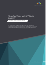 Transaction Monitoring Market by Component, Application Area (AML, FDP, Compliance Management, and Customer Identity Management), Function, Deployment Mode, Organization Size, Vertical, and Region - Global Forecast to 2023