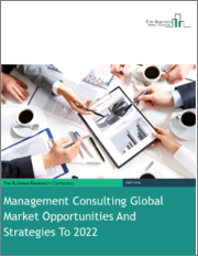 Management Consulting Global Market Opportunities And Strategies To 2022