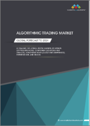 Algorithmic Trading Market by Trading Type (FOREX, Stock Markets, ETF, Bonds, Cryptocurrencies), Component (Solutions and Services), Deployment Mode (Cloud and On-premises), Enterprise Size, and Region - Global Forecast to 2024